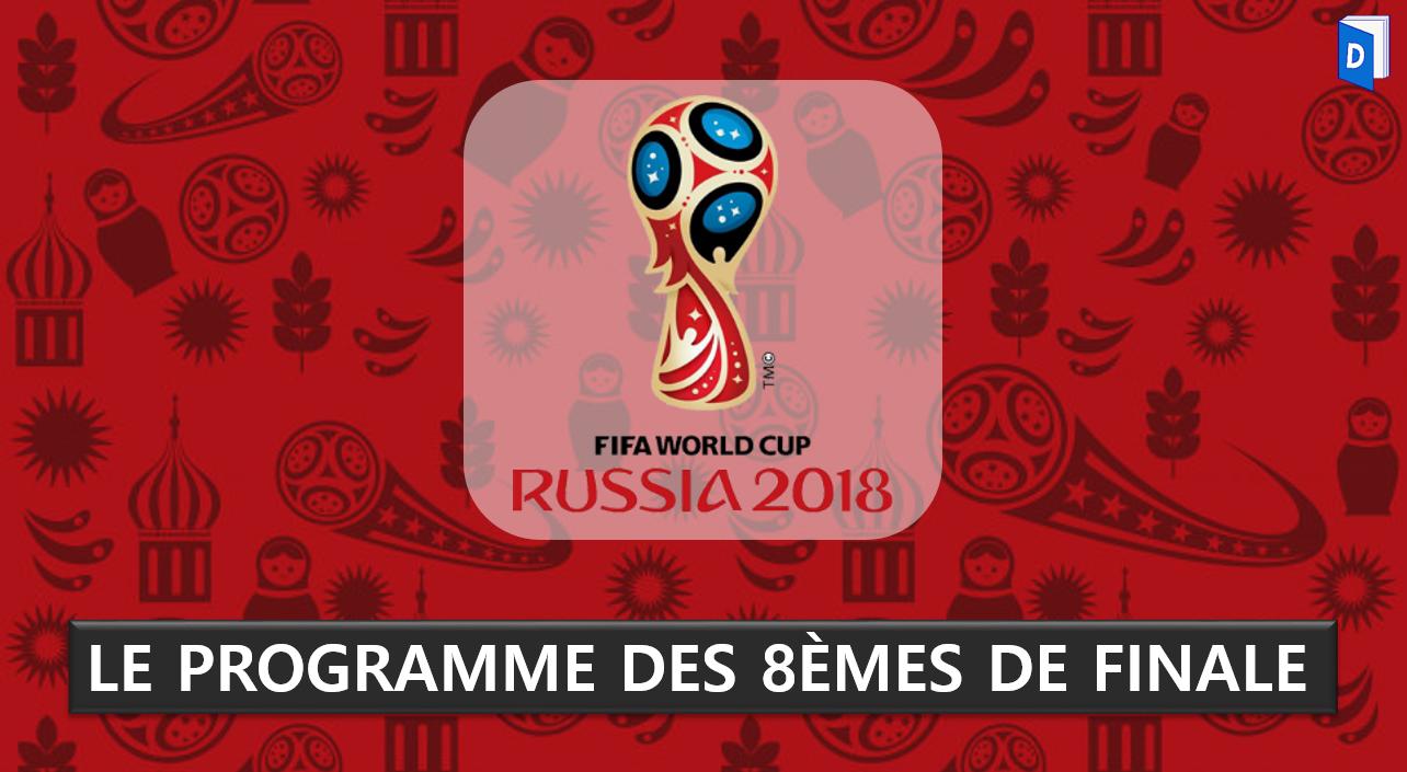 Programme des 8èmes de finale Coupe du monde 2018
