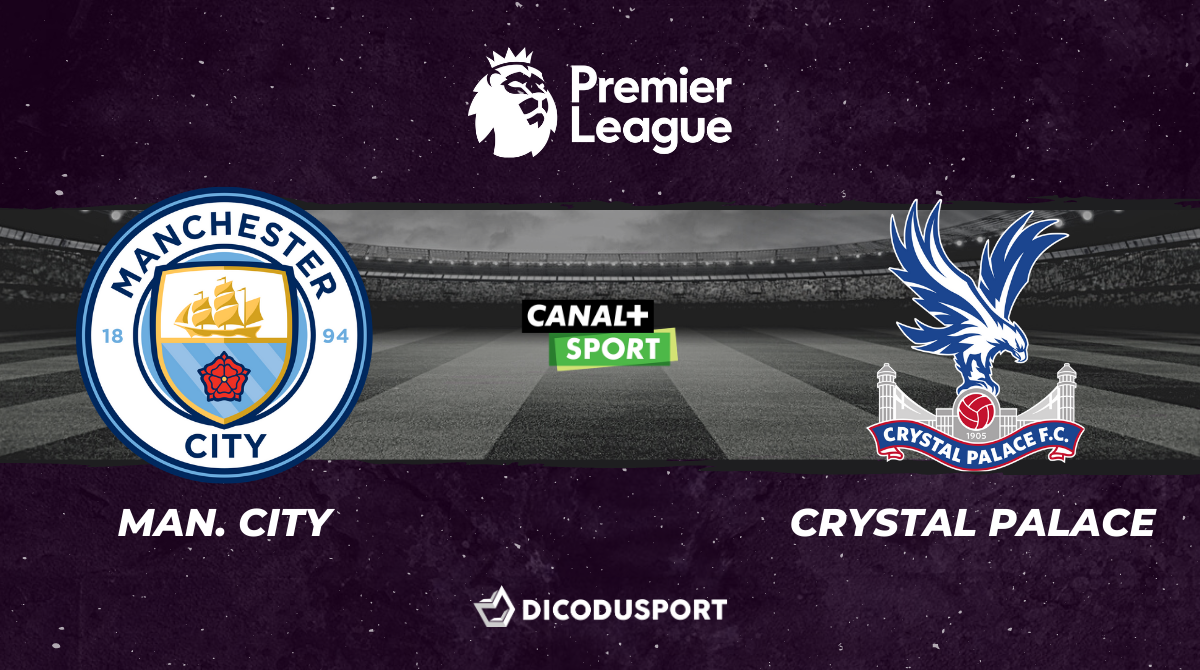 Football - Premier League notre pronostic pour Manchester City - Crystal Palace
