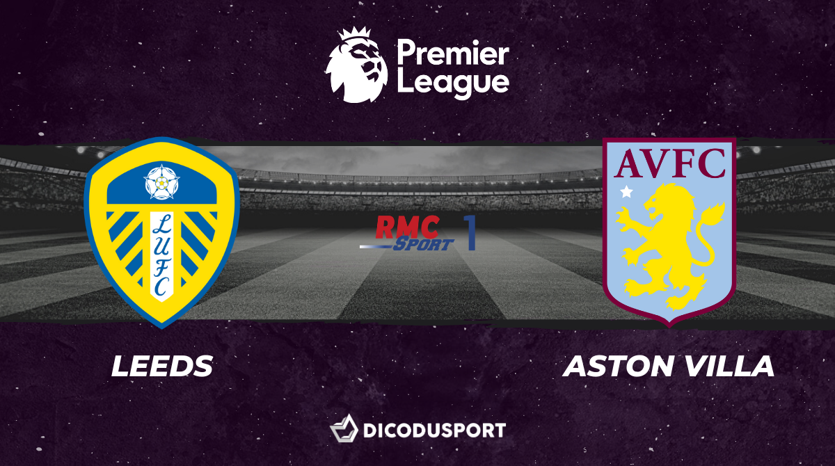 Football - Premier League notre pronostic pour Leeds - Aston Villa