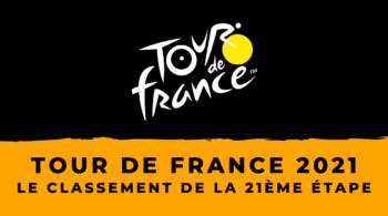 Tour de France 2021 le classement de la 21ème étape