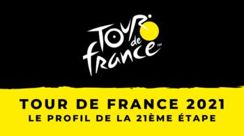 Tour de France 2021 – le profil de la 21ème étape