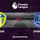 Pronostic Leeds - Everton, 2ème journée de Premier League