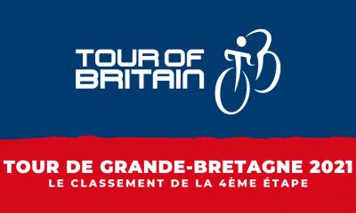 Tour de Grande-Bretagne 2021 le classement de la 4ème étape