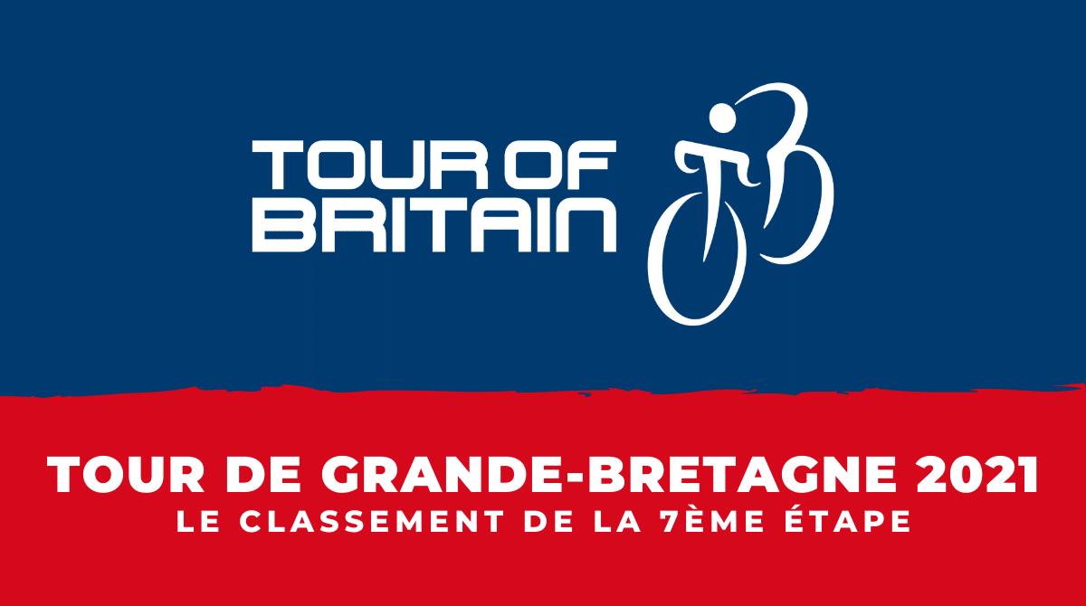 Tour de Grande-Bretagne 2021 le classement de la 7ème étape